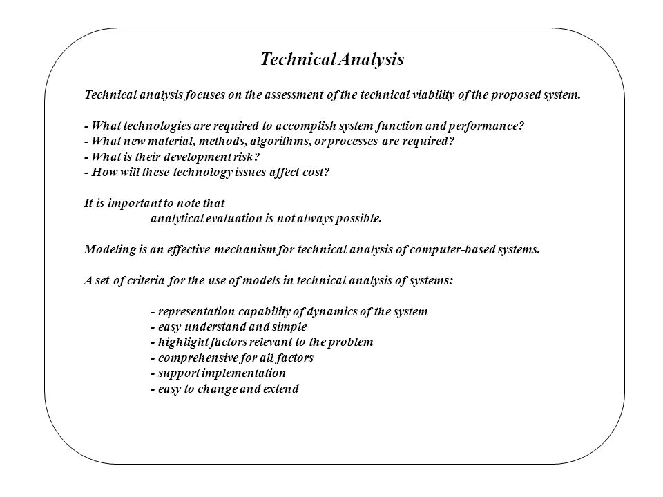 Technical Analysis Technical analysis focuses on the assessment of the technical viability of the proposed system.