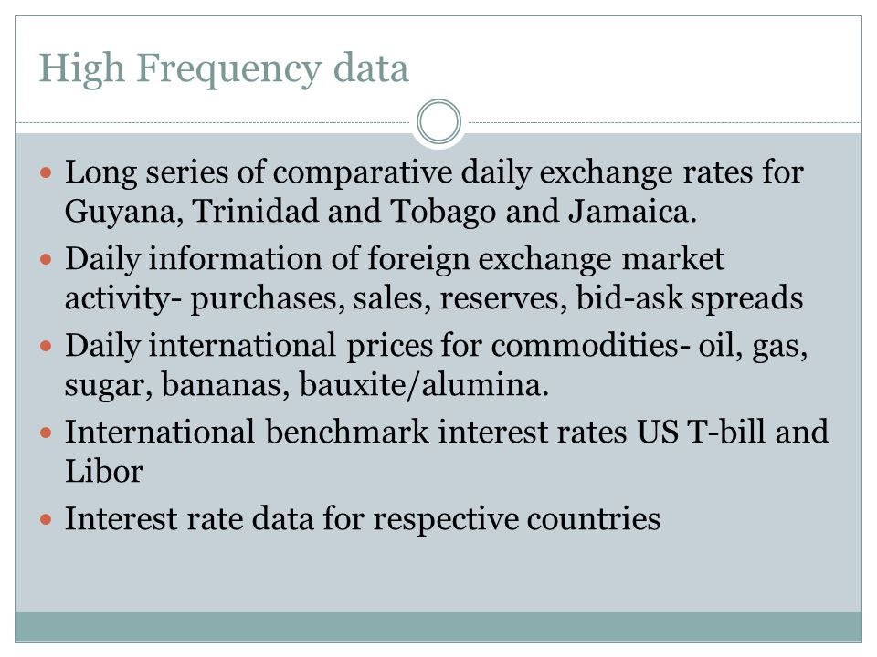 High Frequency data Long series of comparative daily exchange rates for Guyana, Trinidad and Tobago and Jamaica.