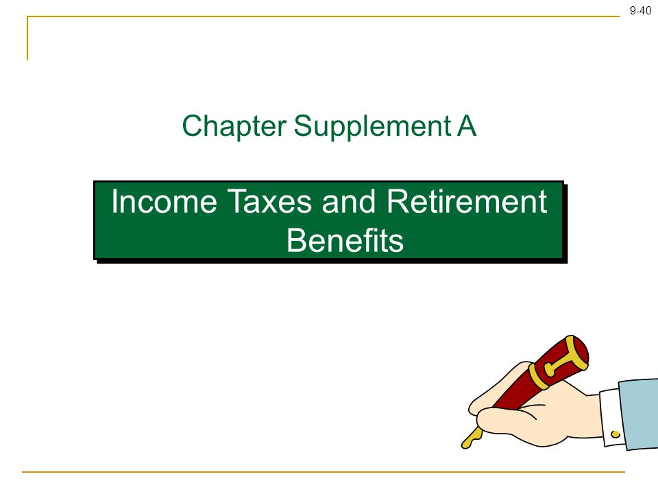 9-40 Income Taxes and Retirement Benefits Chapter Supplement A