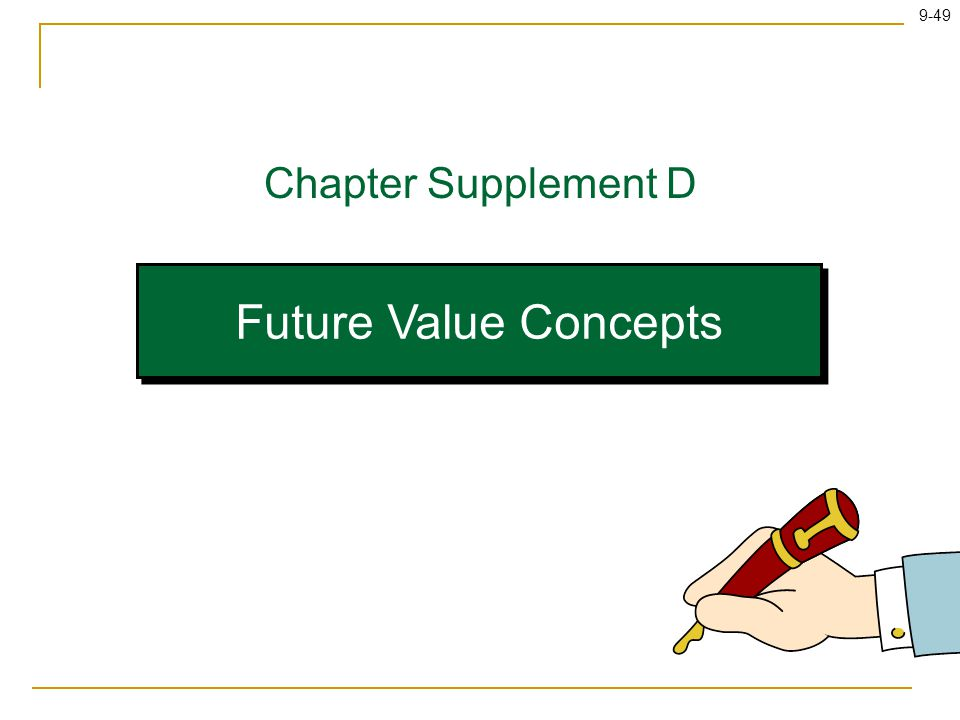 9-49 Future Value Concepts Chapter Supplement D