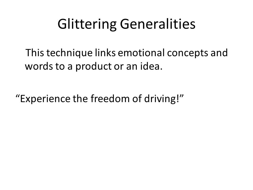Glittering Generalities This technique links emotional concepts and words to a product or an idea.