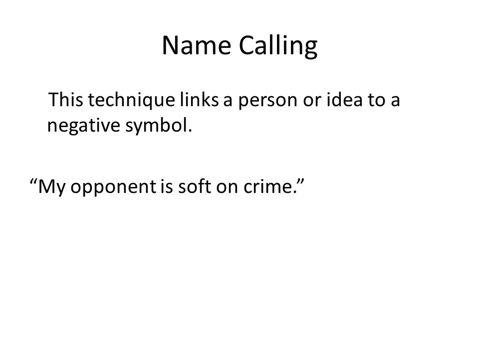 Name Calling This technique links a person or idea to a negative symbol.