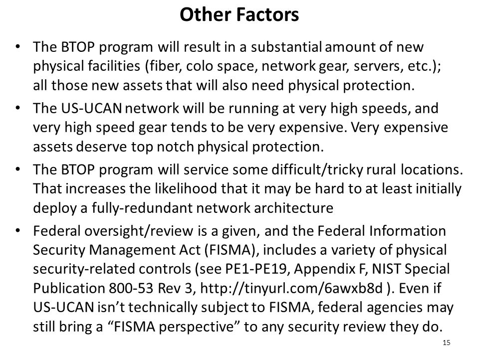 Other Factors The BTOP program will result in a substantial amount of new physical facilities (fiber, colo space, network gear, servers, etc.); all those new assets that will also need physical protection.