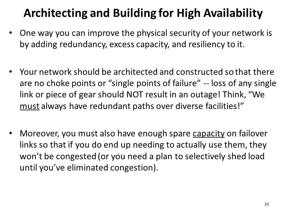 Architecting and Building for High Availability One way you can improve the physical security of your network is by adding redundancy, excess capacity, and resiliency to it.