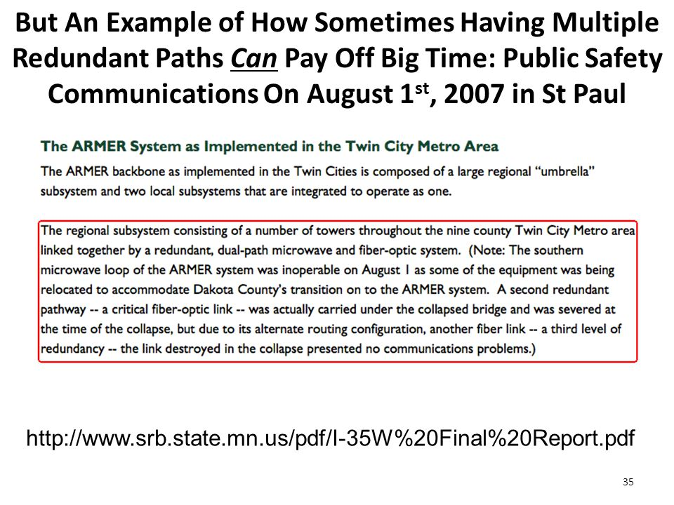 But An Example of How Sometimes Having Multiple Redundant Paths Can Pay Off Big Time: Public Safety Communications On August 1 st, 2007 in St Paul 35