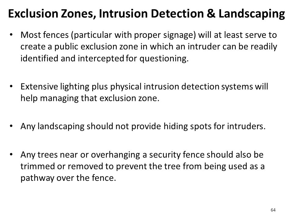 Exclusion Zones, Intrusion Detection & Landscaping Most fences (particular with proper signage) will at least serve to create a public exclusion zone in which an intruder can be readily identified and intercepted for questioning.