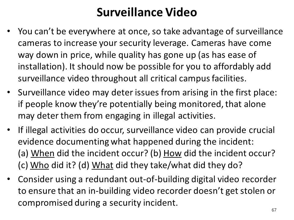 Surveillance Video You can't be everywhere at once, so take advantage of surveillance cameras to increase your security leverage.