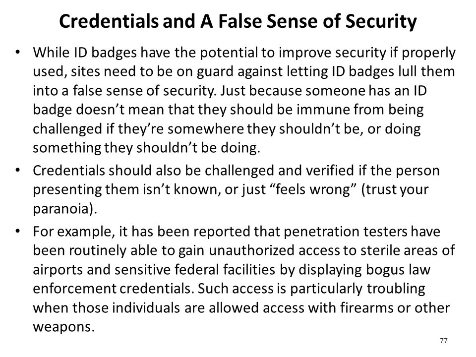 Credentials and A False Sense of Security While ID badges have the potential to improve security if properly used, sites need to be on guard against letting ID badges lull them into a false sense of security.