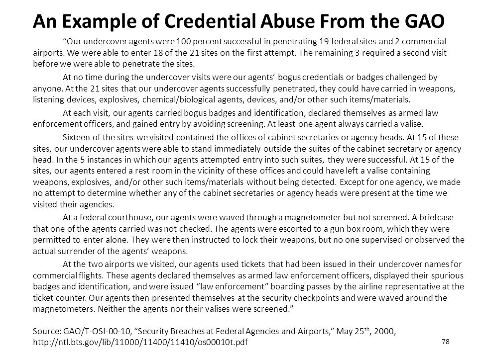 An Example of Credential Abuse From the GAO Our undercover agents were 100 percent successful in penetrating 19 federal sites and 2 commercial airports.