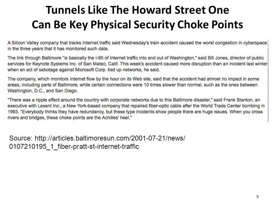 Tunnels Like The Howard Street One Can Be Key Physical Security Choke Points 9 Source: http://articles.baltimoresun.com/2001-07-21/news/ 0107210195_1_fiber-pratt-st-internet-traffic