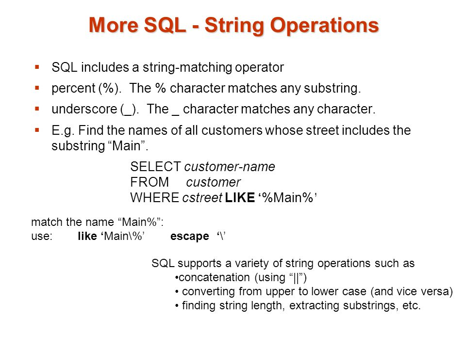 More SQL - String Operations  SQL includes a string-matching operator  percent (%).