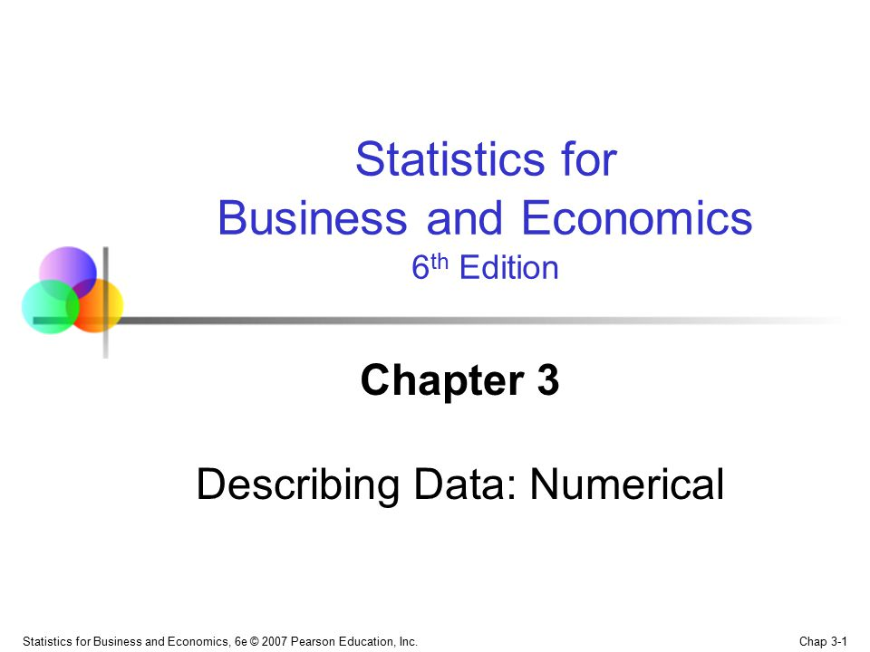 Chap 3-1 Statistics for Business and Economics, 6e © 2007 Pearson Education, Inc.