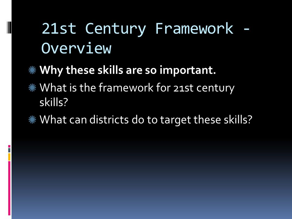 21st Century Framework - Overview Why these skills are so important.