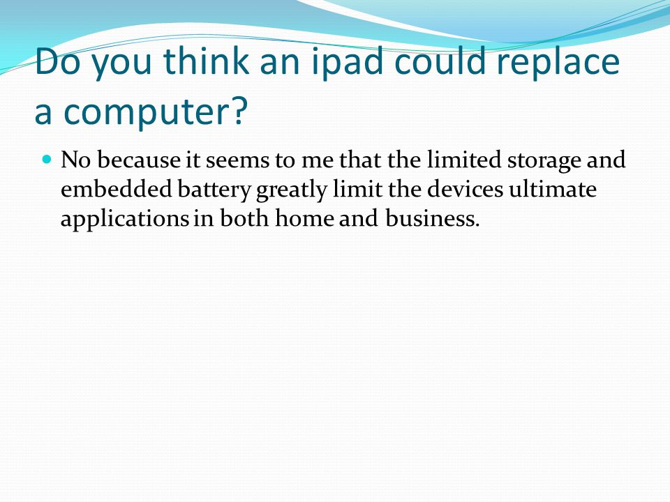 Do you think an ipad could replace a computer.