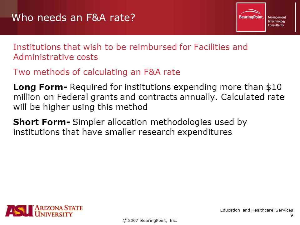 © 2007 BearingPoint, Inc. Education and Healthcare Services 9 Who needs an F&A rate.