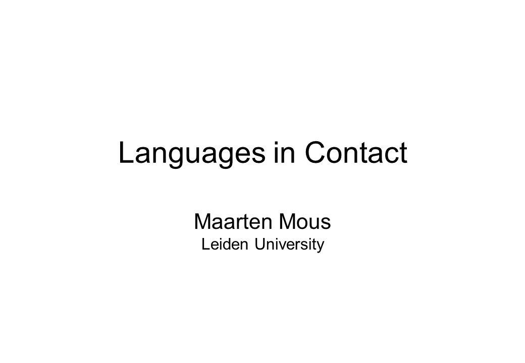 Languages in Contact Maarten Mous Leiden University