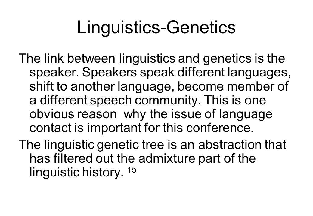 Linguistics-Genetics The link between linguistics and genetics is the speaker.