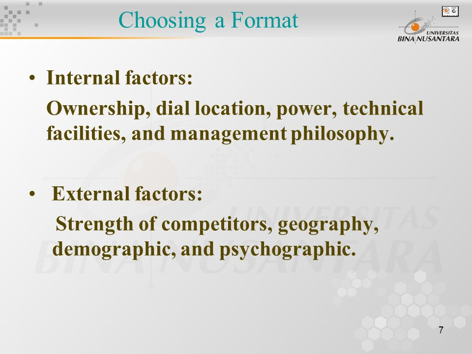 7 Choosing a Format Internal factors: Ownership, dial location, power, technical facilities, and management philosophy.