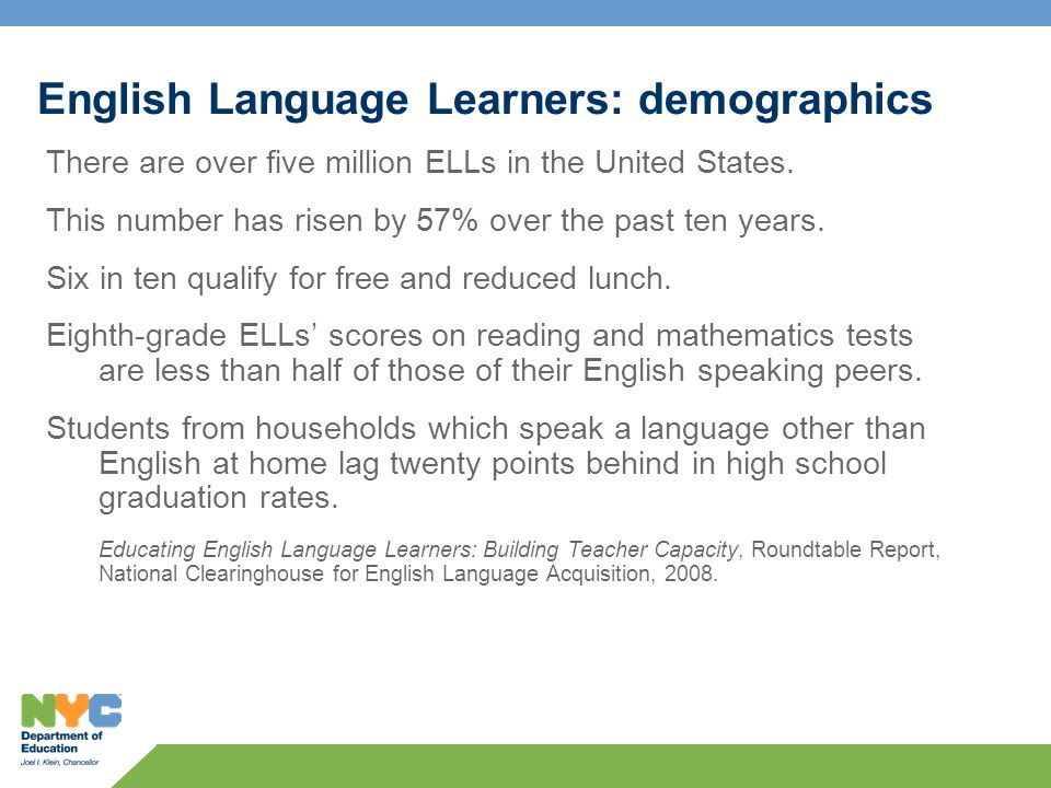 English Language Learners: demographics There are over five million ELLs in the United States.