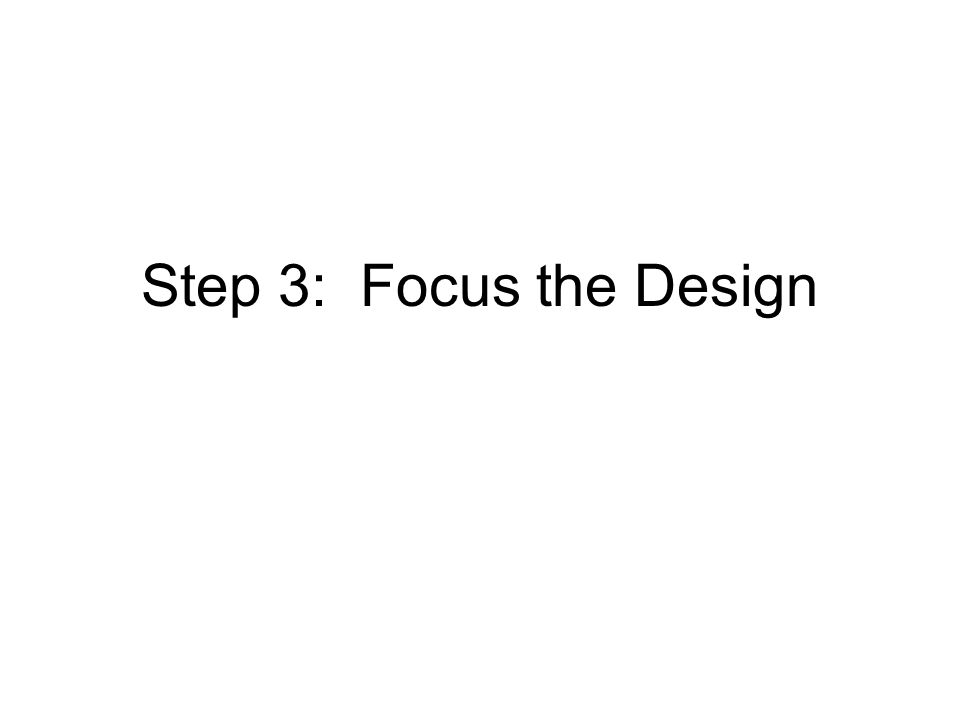 Step 3: Focus the Design
