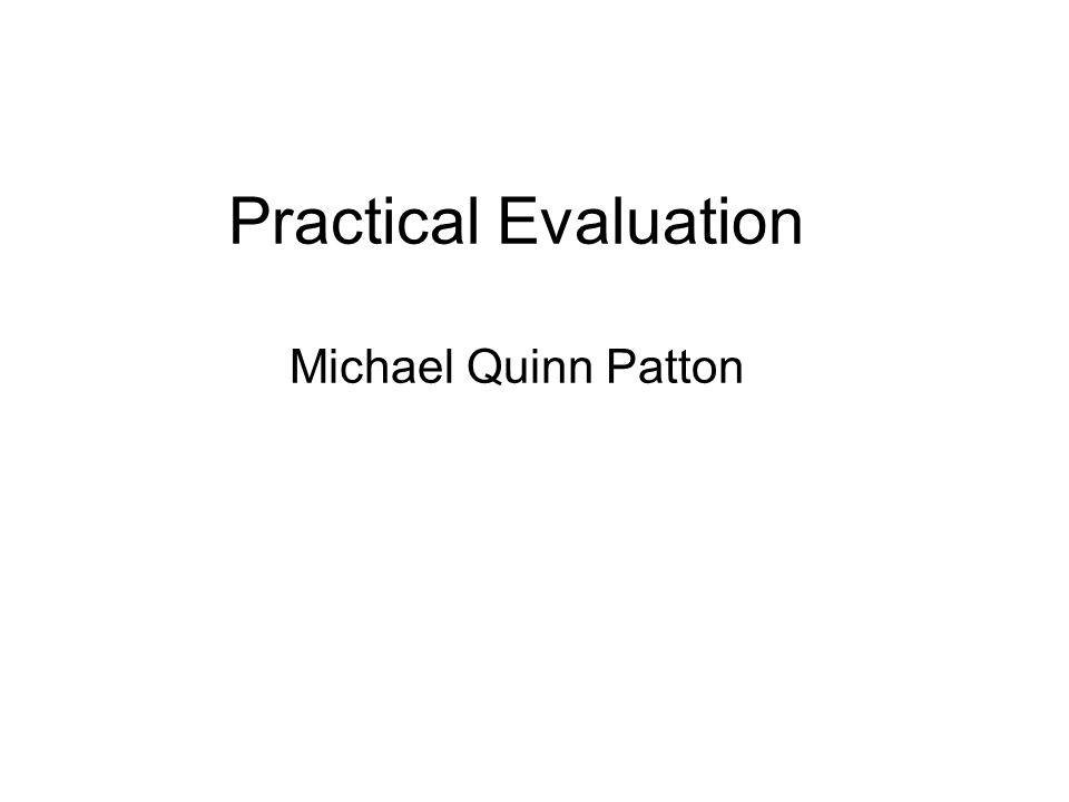Practical Evaluation Michael Quinn Patton