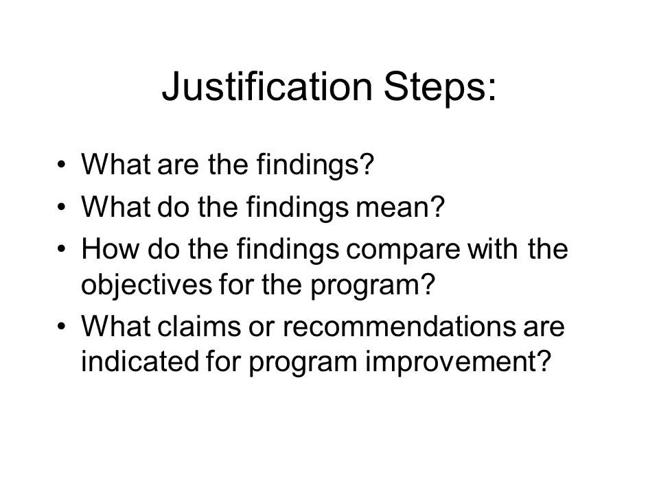 Justification Steps: What are the findings. What do the findings mean.