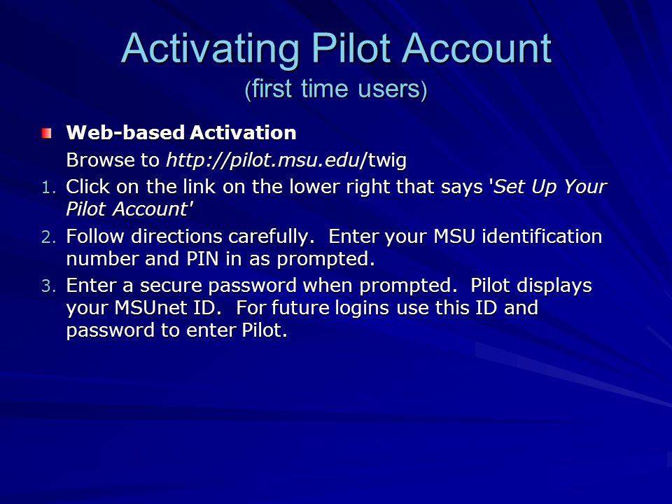 Activating Pilot Account ( first time users ) Web-based Activation Browse to   1.