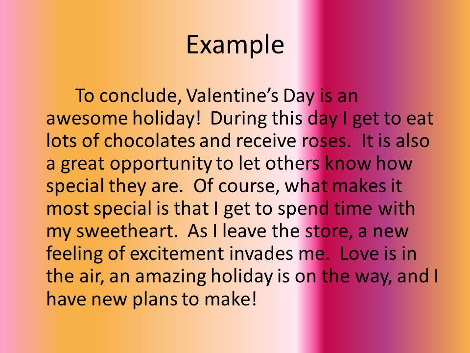 Example To conclude, Valentine's Day is an awesome holiday.