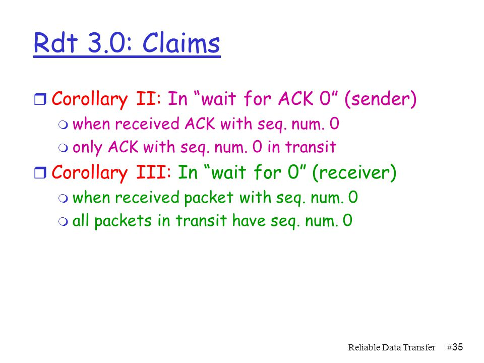 Reliable Data Transfer#34 Rdt 3.0: Claims r Claim I: In wait call 0 (sender) m all ACK in transit have seq.