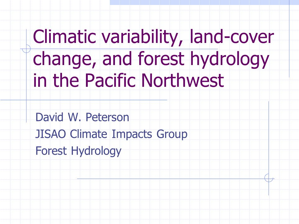Climatic variability, land-cover change, and forest hydrology in the Pacific Northwest David W.