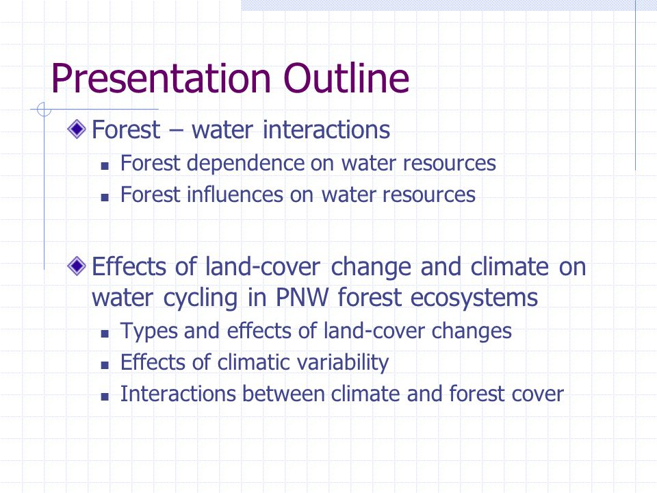 Presentation Outline Forest – water interactions Forest dependence on water resources Forest influences on water resources Effects of land-cover change and climate on water cycling in PNW forest ecosystems Types and effects of land-cover changes Effects of climatic variability Interactions between climate and forest cover