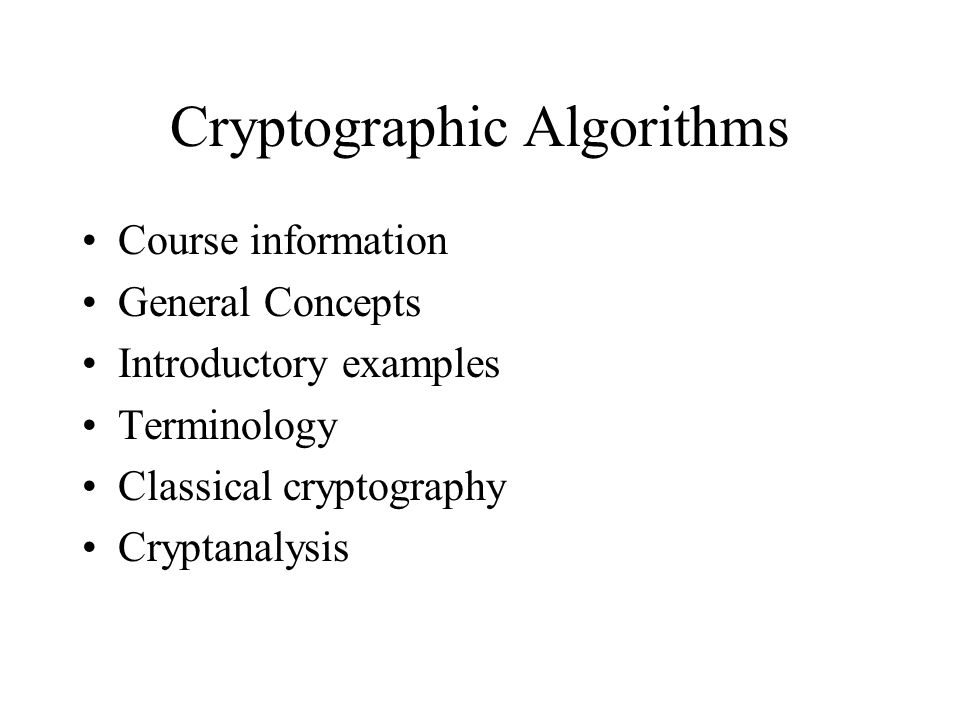 1 Cryptographic Algorithms Course Information General Concepts Introductory Examples Terminology Classical Cryptography Cryptanalysis