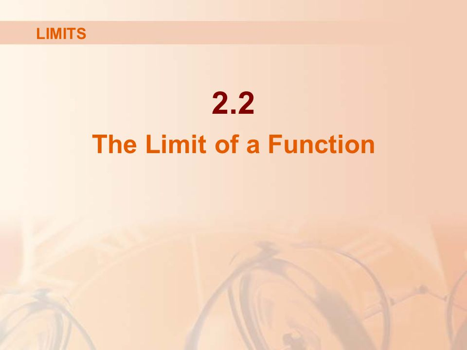 2.2 The Limit of a Function LIMITS