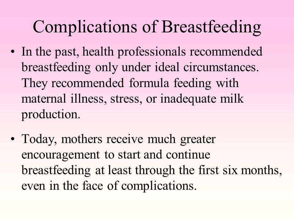 Complications of Breastfeeding In the past, health professionals recommended breastfeeding only under ideal circumstances.