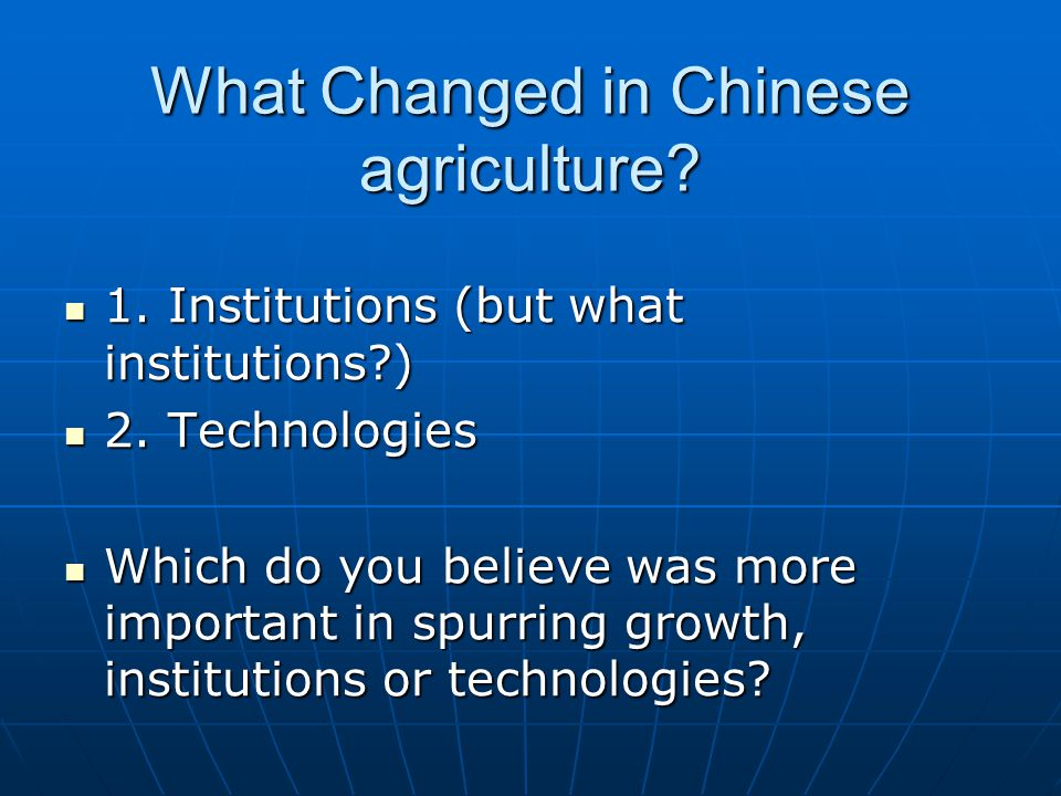 What Changed in Chinese agriculture. 1. Institutions (but what institutions ) 1.