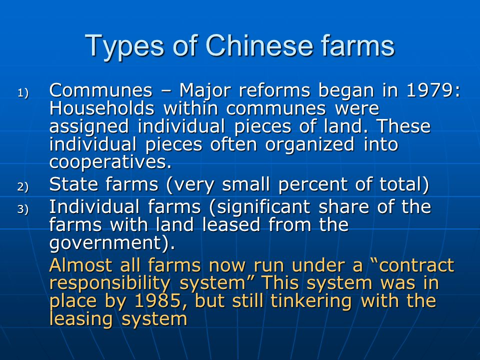 Types of Chinese farms 1) Communes – Major reforms began in 1979: Households within communes were assigned individual pieces of land.