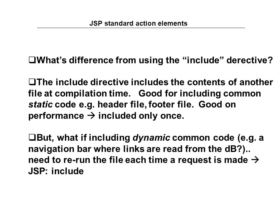 JSP standard action elements  What's difference from using the include derective.