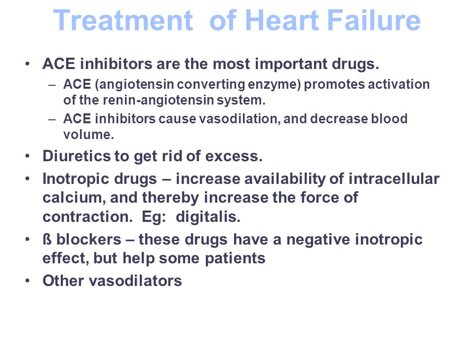 Treatment of Heart Failure ACE inhibitors are the most important drugs.
