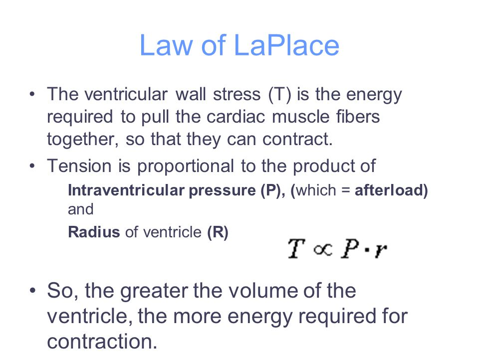 Law of LaPlace The ventricular wall stress (T) is the energy required to pull the cardiac muscle fibers together, so that they can contract.