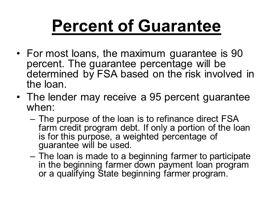 Percent of Guarantee For most loans, the maximum guarantee is 90 percent.