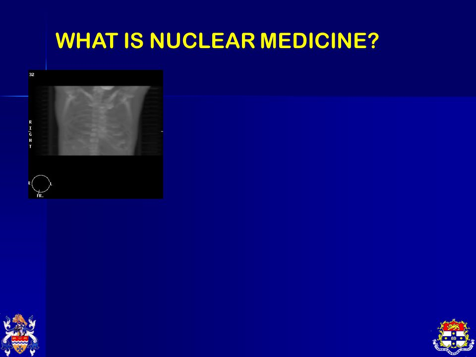 WHAT IS NUCLEAR MEDICINE