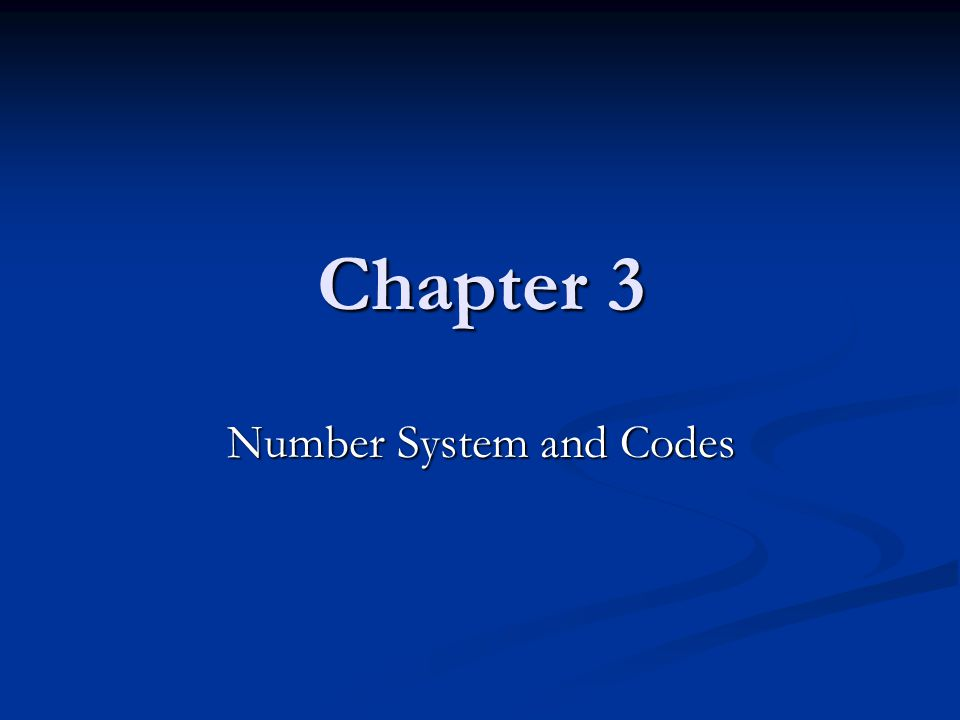 Chapter 3 Number System and Codes