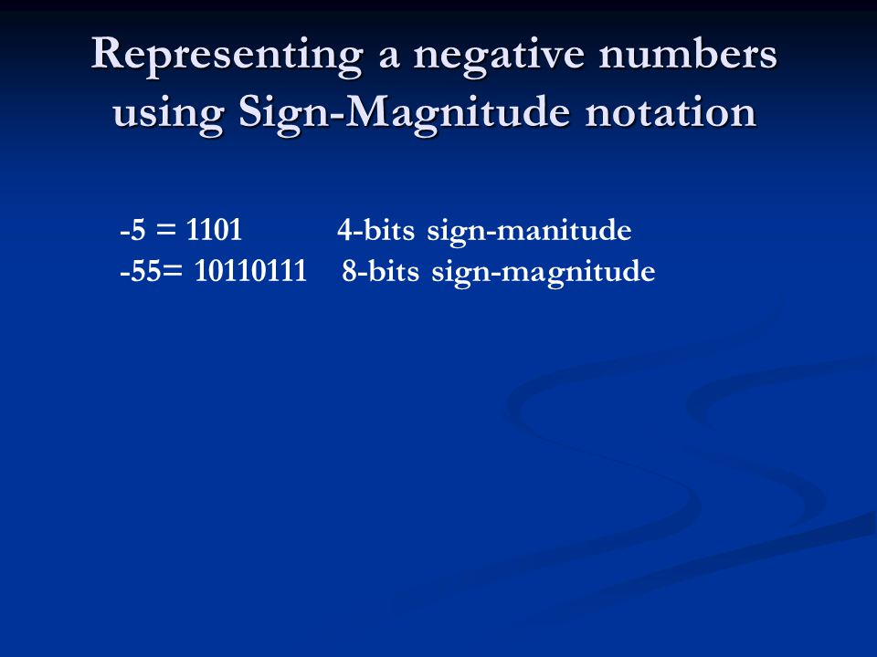 Representing a negative numbers using Sign-Magnitude notation -5 = 1101 4-bits sign-manitude -55= 10110111 8-bits sign-magnitude