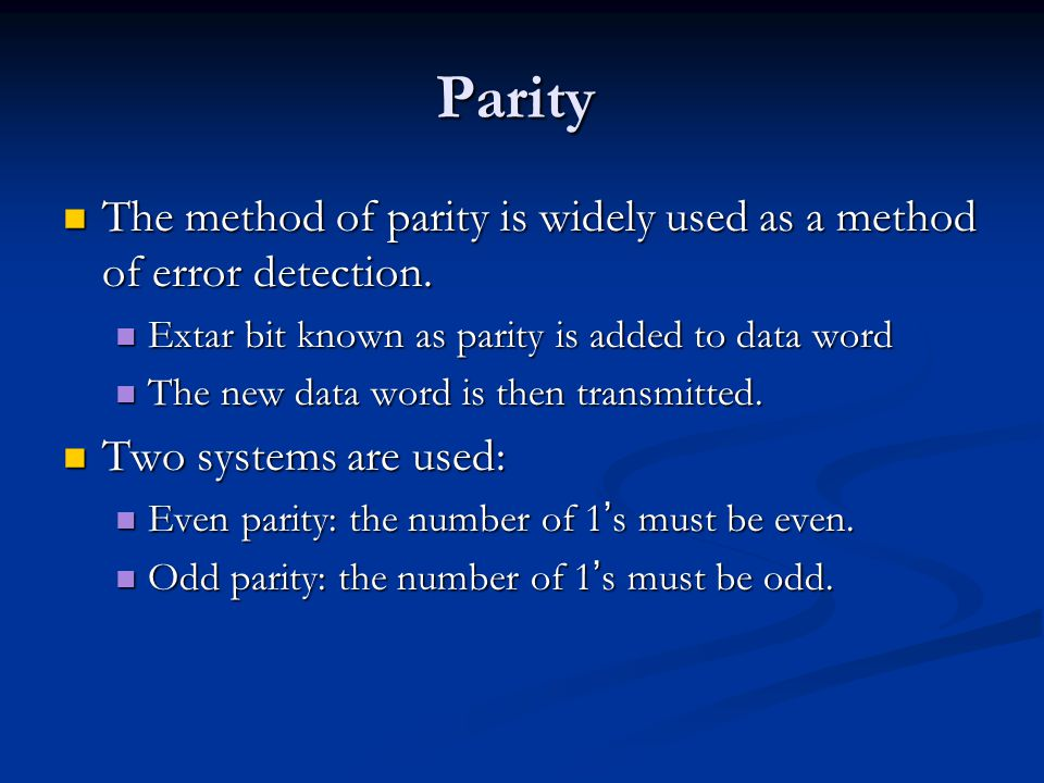 Parity The method of parity is widely used as a method of error detection. The method of parity is widely used as a method of error detection. Extar b