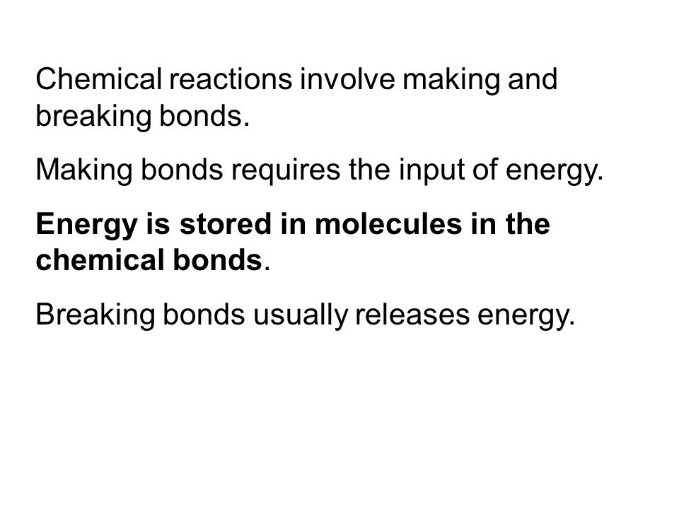 Chemical reactions involve making and breaking bonds.