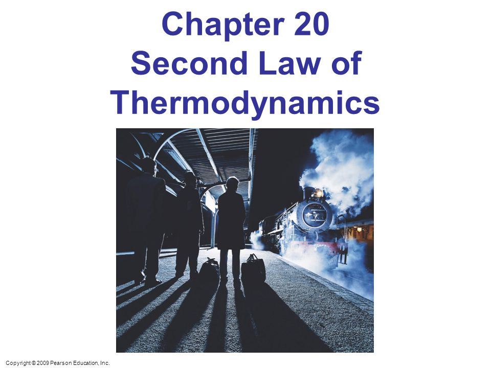 Copyright © 2009 Pearson Education, Inc. Chapter 20 Second Law of Thermodynamics