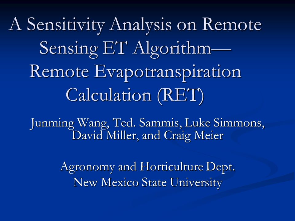 A Sensitivity Analysis on Remote Sensing ET Algorithm— Remote Evapotranspiration Calculation (RET) Junming Wang, Ted.