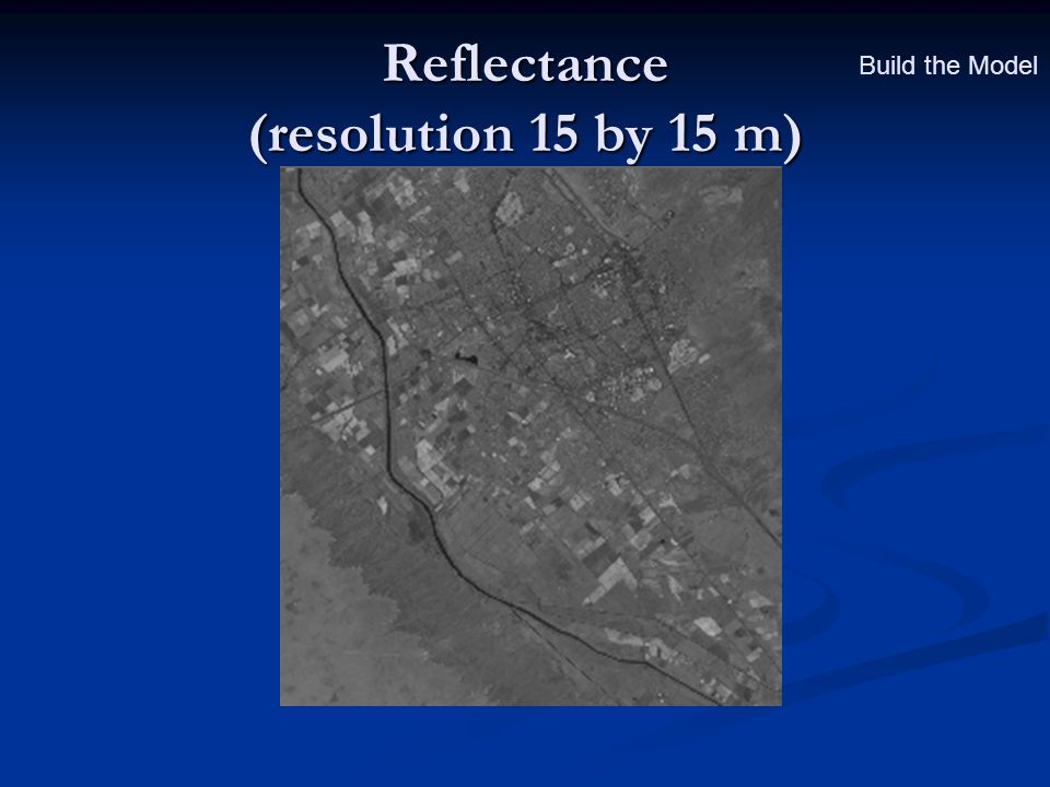 Reflectance (resolution 15 by 15 m) Build the Model