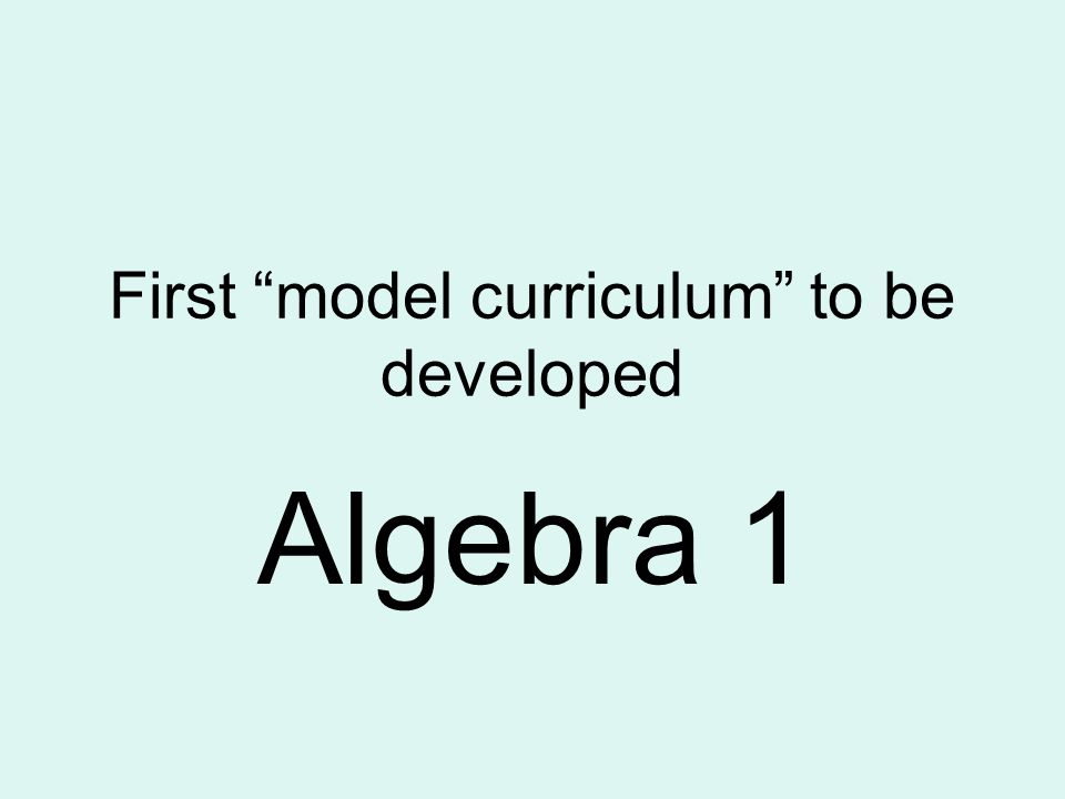 First model curriculum to be developed Algebra 1