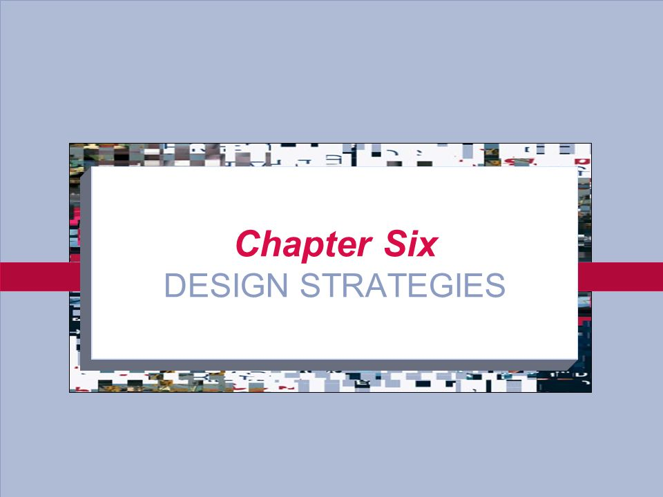 6-1 Chapter Six DESIGN STRATEGIES